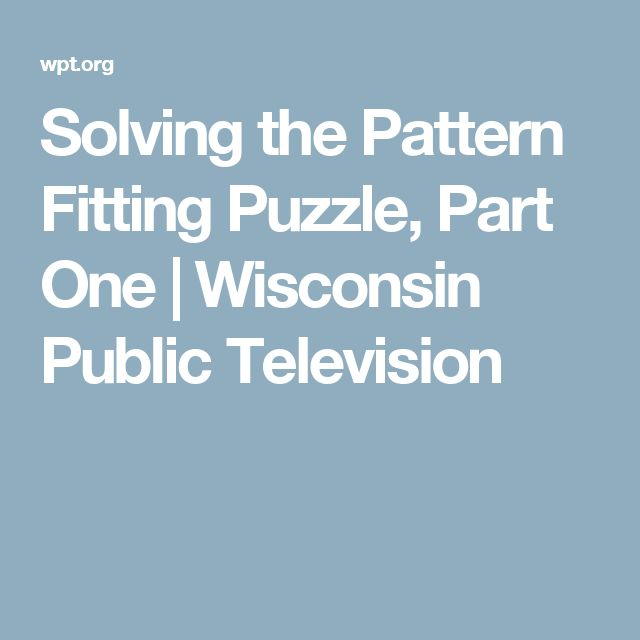 Solving the Pattern Fitting Puzzle, Part One | Wisconsin Public Television