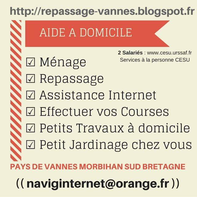 Aide à domicile Web PAYS DE VANNES (naviginternet@orange.fr) (http://repassage-vannes.blogspot.fr) ☑ Ménage ☑ Repassage ☑ Assistance Internet ☑ Effectuer vos Courses ☑ Petits Travaux à domicile ☑ Petit Jardinage chez vous  : CV : Assistance INTERNET :  (( http://cominternet-valerie.blogspot.fr ))  : MON MAIL :  (( naviginternet@orange.fr ))