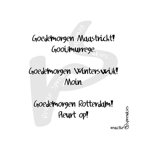 Goedemorgen Maastricht, Winterswijk en Rotterdam (© Heidi, Reactie Spreukjes) #humor #dialect #schelden #straattaal #herkenbaar