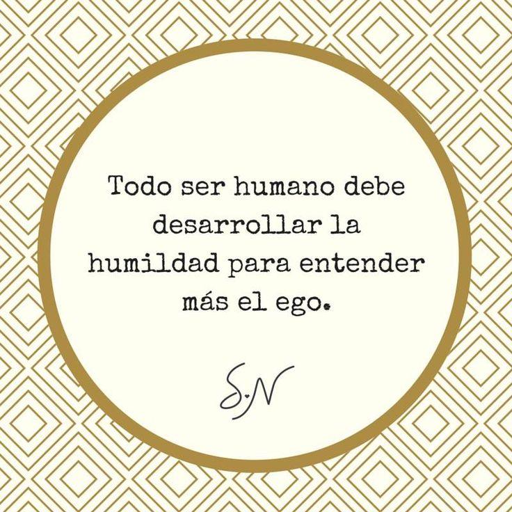 Todo ser humano debe desarrollar la humildad para entender más el ego.  Puede ser difícil ser humilde, especialmente cuando vives en una sociedad que fomenta la competencia y la individualidad. Aprender a serlo es de primordial importancia para comprender tu ego, pues estás totalmente identificado(a) con lo que crees ser, con tus talentos y con lo que tienes.