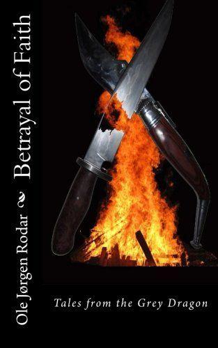 Betrayal of Faith (Tales from the Grey Dragon) (Volume 2) by Ole Jørgen Rodar, http://www.amazon.com/dp/1512295051/ref=cm_sw_r_pi_dp_KYwxvb0GW6S0A