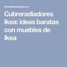 Cubreradiadores Ikea: ideas baratas con muebles de Ikea