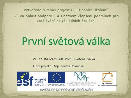 """Vytvořeno v rámci projektu """"EU peníze školám"""". OP VK oblast podpory 1.4 s názvem Zlepšení podmínek pro vzdělávání na základních školách. VY_32_INOVACE_60_První_světová_válka."""