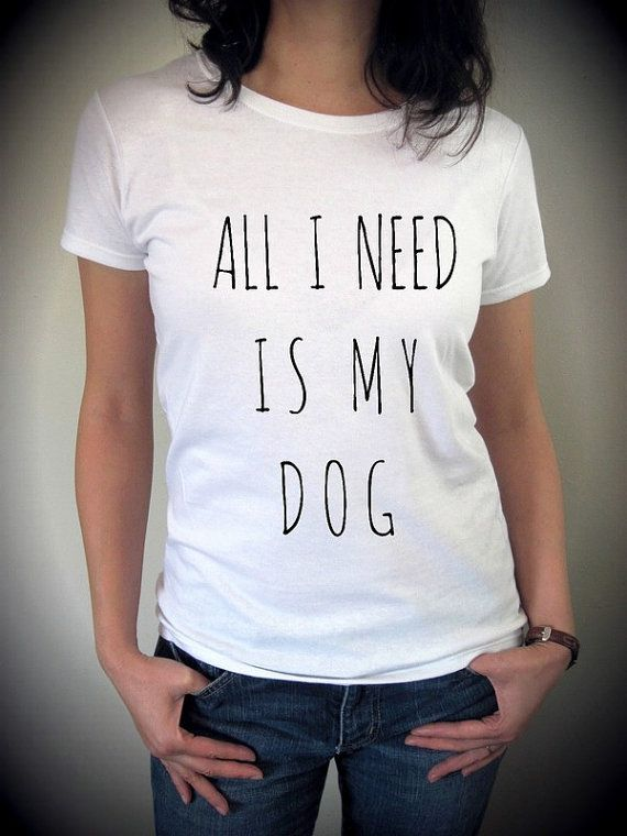 All I Need is my DOG shirt funny screenprint by MondayGirlApparel