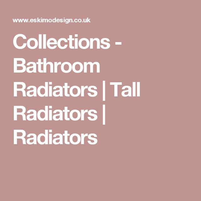 Collections - Bathroom Radiators | Tall Radiators | Radiators