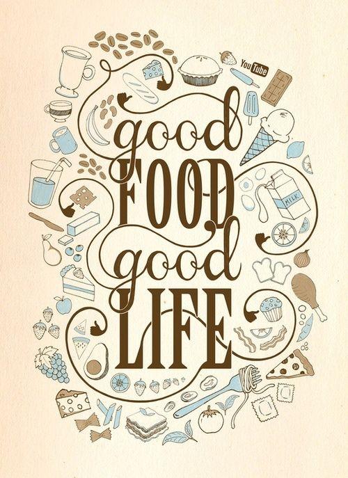 Good food Good life http://24.media.tumblr.com/9f707c597572c4c030eb412227136f46/tumblr_mi5zqrVnDI1s3qzz2o1_500.jpg