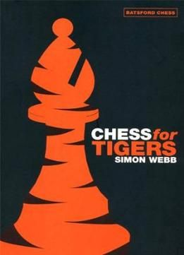 Download the Book:Chess For Tigers (Batsford Chess Book) By Simon Webb PDF For Free, Preface: