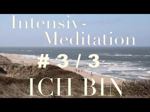"geführte Meditation ""Ich bin"" ; INTENSIV-MEDITATION (Teil 3/3) - YouTube"