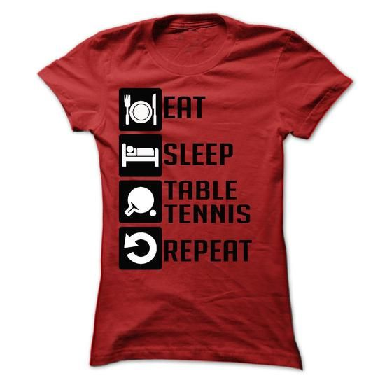 Eat, Sleep, Table tennis and Repeat T Shirts, Hoodies. Check price ==► https://www.sunfrog.com/Sports/Eat-Sleep-Table-tennis-and-Repeat--Limited-Edition-Ladies.html?41382 $22.9