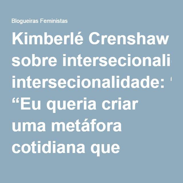 """Kimberlé Crenshaw sobre intersecionalidade: """"Eu queria criar uma metáfora cotidiana que qualquer pessoa pudesse usar"""" – Blogueiras Feministas"""