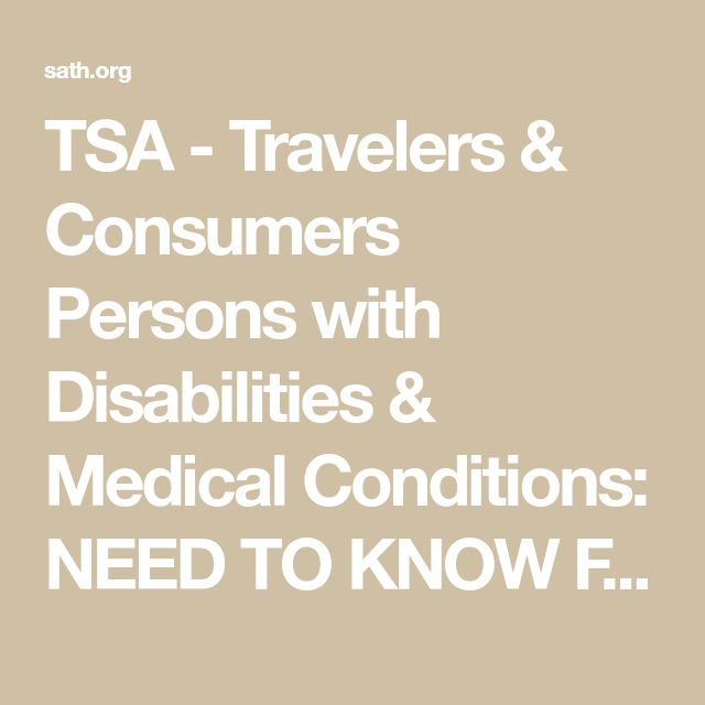 TSA - Travelers & Consumers Persons with Disabilities & Medical Conditions: NEED TO KNOW FACTS: Society for Accessible Travel and Hospitality