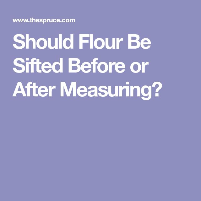 Should Flour Be Sifted Before or After Measuring?