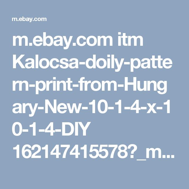 m.ebay.com itm Kalocsa-doily-pattern-print-from-Hungary-New-10-1-4-x-10-1-4-DIY 162147415578?_mwBanner=1
