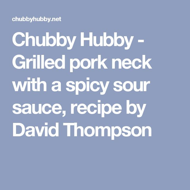 Chubby Hubby - Grilled pork neck with a spicy sour sauce, recipe by David Thompson
