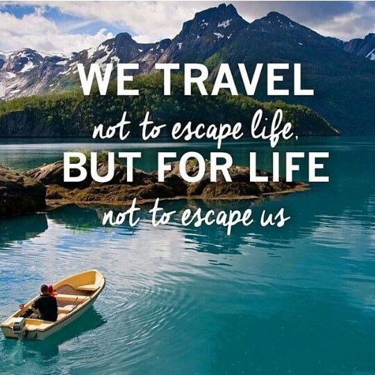 We travel not to escape life. But for life not to escape us! #travel