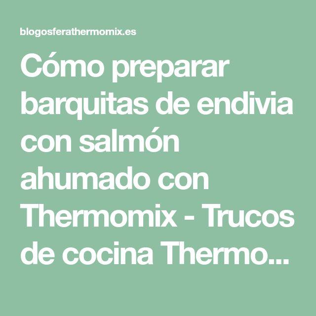 Cómo preparar barquitas de endivia con salmón ahumado con Thermomix - Trucos de cocina Thermomix