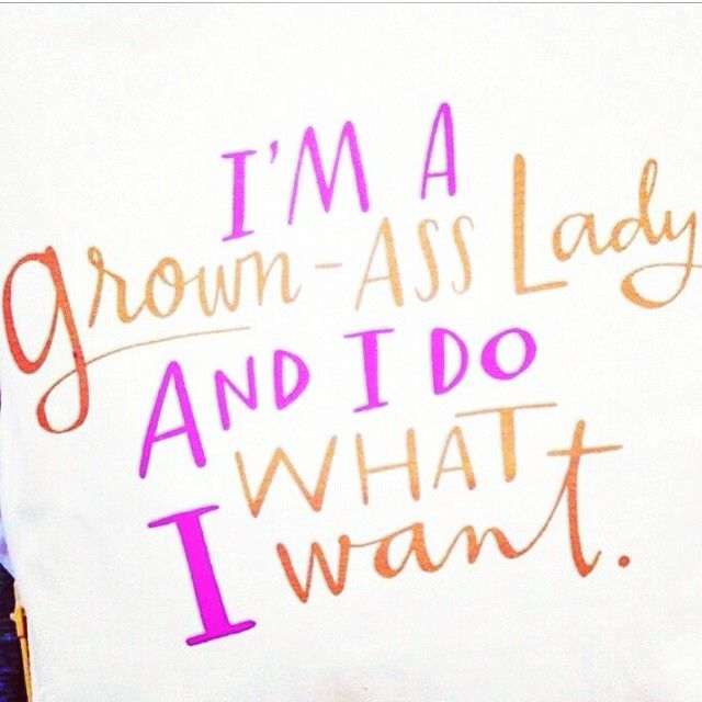 I'm a grown-ass lady and I do what I want. »» {body positive image quotes}