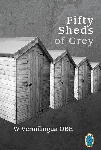 Coming soon to the best seller shelf - 50 Sheds of Grey