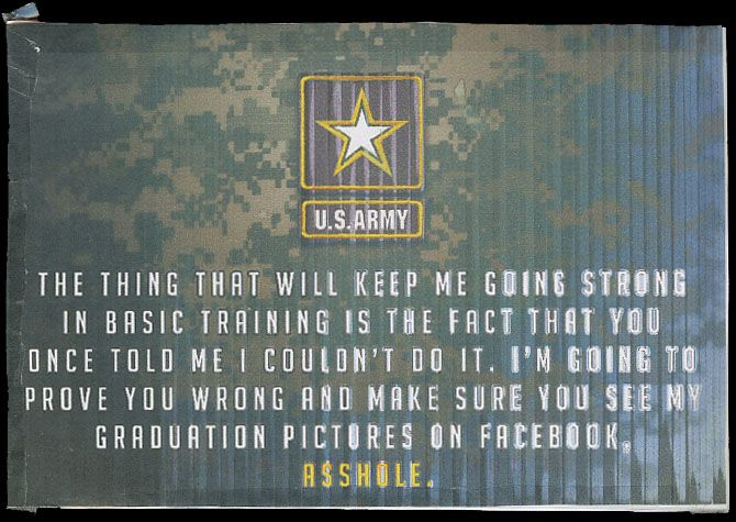 The thing that will keep me going strong in basic training is the fact that you once told me I couldn't do it.