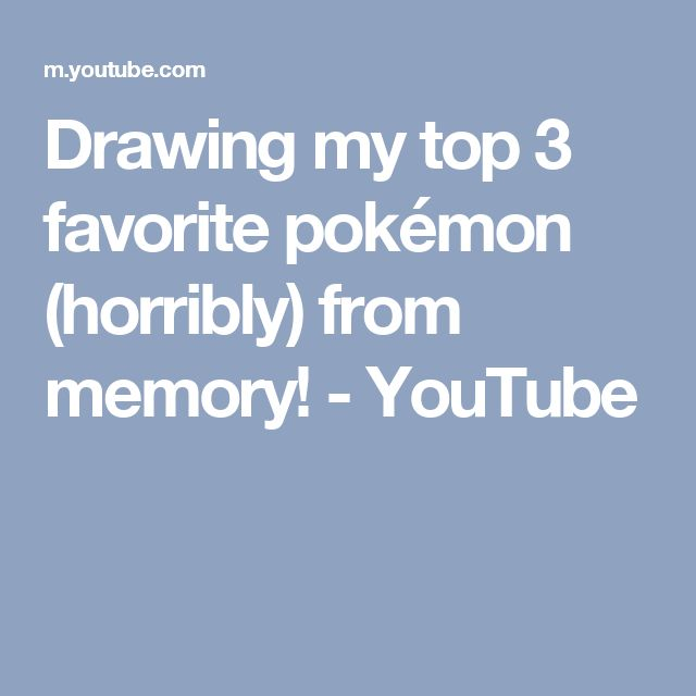 Drawing my top 3 favorite pokémon (horribly) from memory! - YouTube