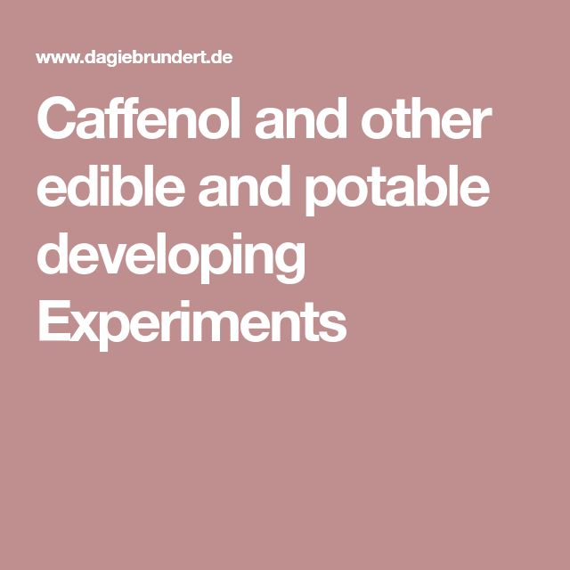 Caffenol and other edible and potable developing Experiments
