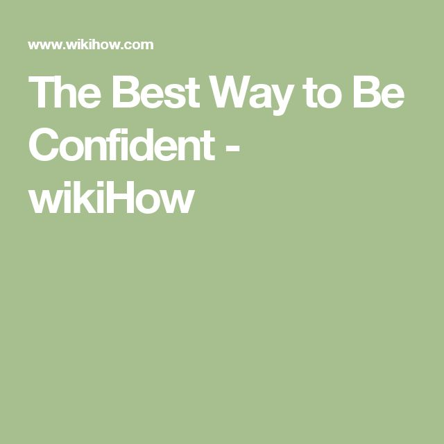 The Best Way to Be Confident - wikiHow