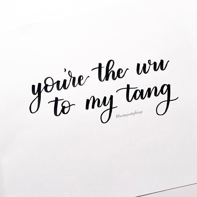 you're the wu to my tang quote - modern calligraphy - brush calligraphy - write pretty things