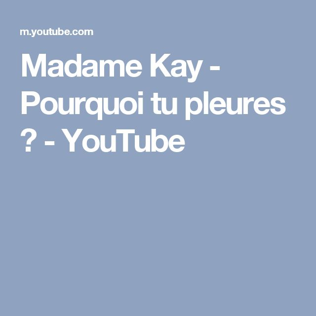 Madame Kay - Pourquoi tu pleures ? - YouTube