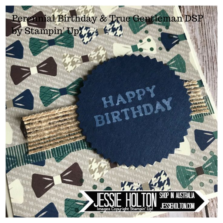 Perennial Birthday stamp set and True Gentleman DSP for the Crazy Crafters blog hop with Wendy Lee. Details and directions on my blog. Shop with me in Australia 24/7! #JessieHolton #StampinUp