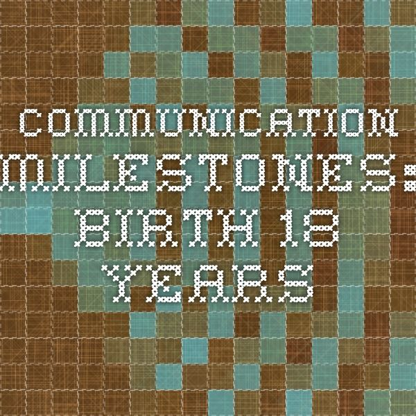 communication birth to 19 years Communication and intellectual development from birth to 19 years michaela palmer understand children and young person development cyp 31 communication birth to 3 months a baby cries when basic needs require attention, for example hunger, tiredness and distress but will stop crying at sound of human voice (unless very upset) and will.