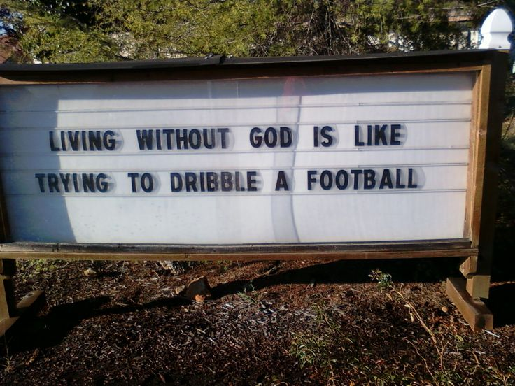 Funny church sign..  Living without God is like trying to dribble a football...
