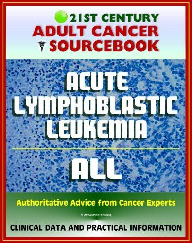 21st Century Adult Cancer Sourcebook: Acute Lymphoblastic Leukemia (ALL) - Clinical Data for Patients, Families, and Physicians by National Cancer Institute. $9.26. Publication: September 17, 2011. Publisher: Progressive Management (September 17, 2011). 2732 pages