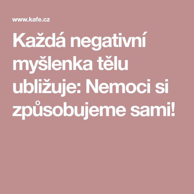 Každá negativní myšlenka tělu ubližuje: Nemoci si způsobujeme sami!