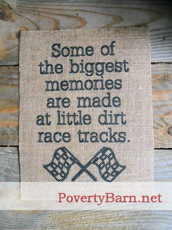 """Some of the biggest memories are made at little dirt race tracks,"" burlap print. 8.5 x 11 inches. #racing"