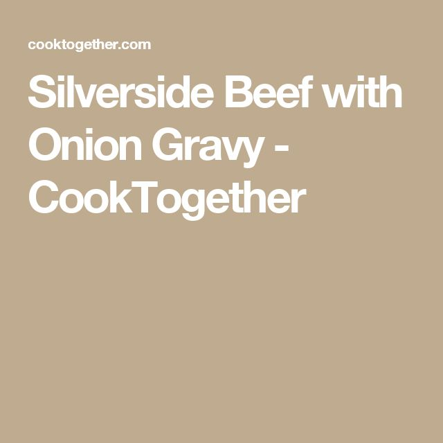 Silverside Beef with Onion Gravy - CookTogether