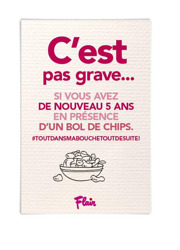 C'est pas grave... Si vous avez de nouveau 5 ans en présence d'un bol de chips #toutdansmabouchetoutdesuite