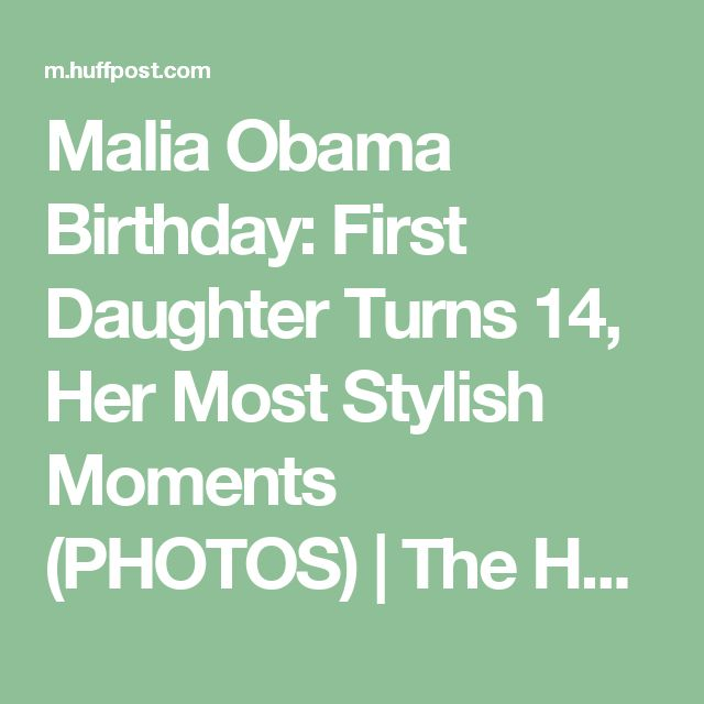 Malia Obama Birthday: First Daughter Turns 14, Her Most Stylish Moments (PHOTOS) | The Huffington Post