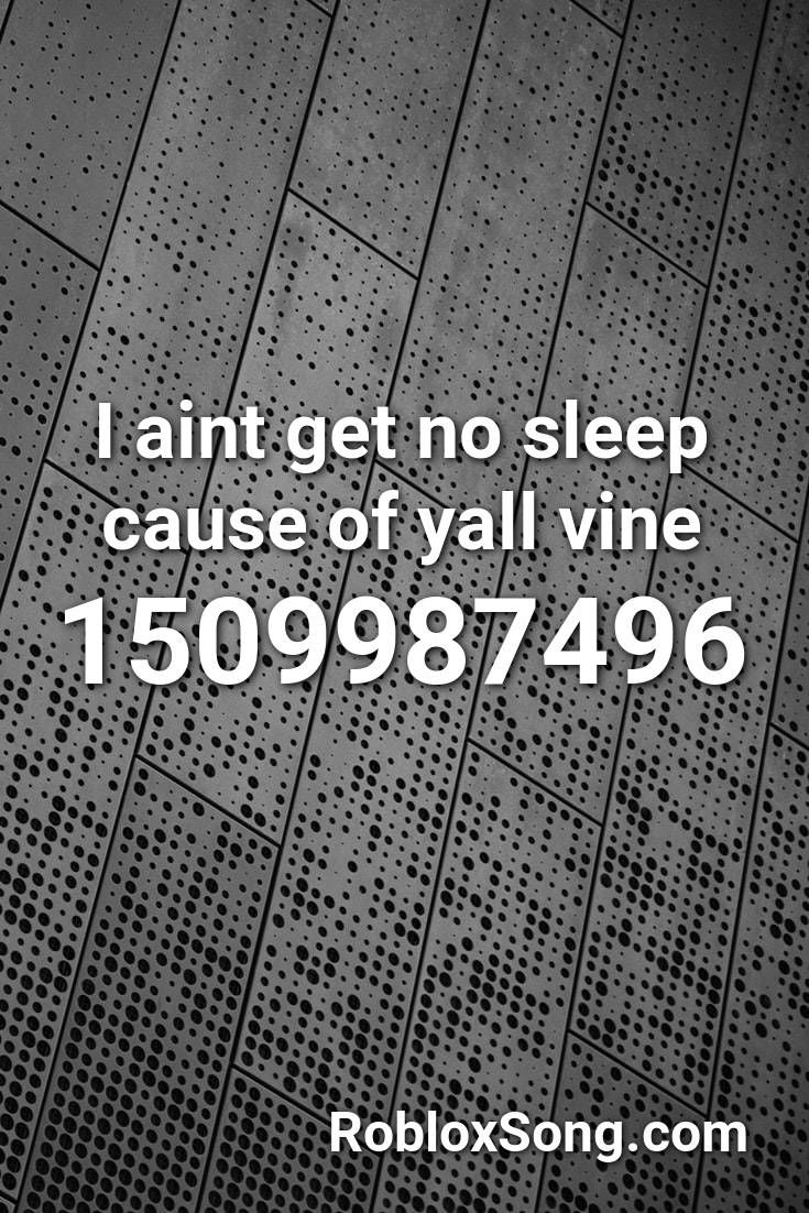 I Aint Get No Sleep Cause Of Yall Vine Roblox Id Roblox Music Codes Roblox Coding Songs