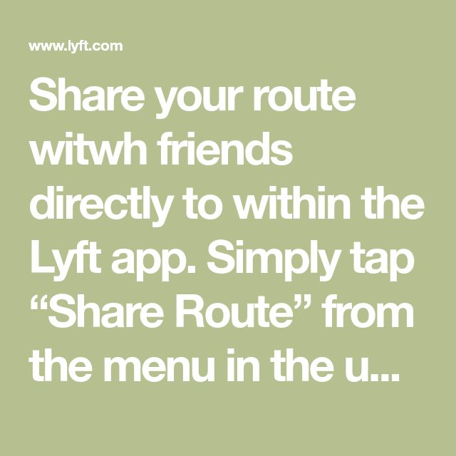 Share your route witwh friends directly to within the Lyft