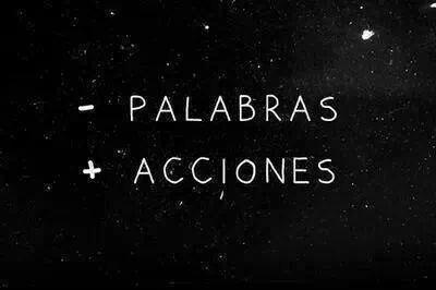 - palabras + acciones