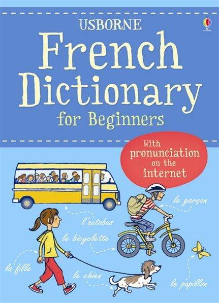 """French Dictionary for Beginners  A colourful dictionary with over 2000 words and phrases illustrated with amusing pictures of busy everyday scenes. Arranged thematically so words appear in context with topics on """"Buying Food"""", """"At Work"""", """"In the Countryside"""" and more. With a pronunciation guide to every word read by a native French speaker at the Usborne Quicklinks Website."""