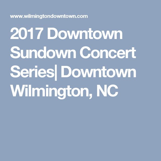 2017 Downtown Sundown Concert Series| Downtown Wilmington, NC