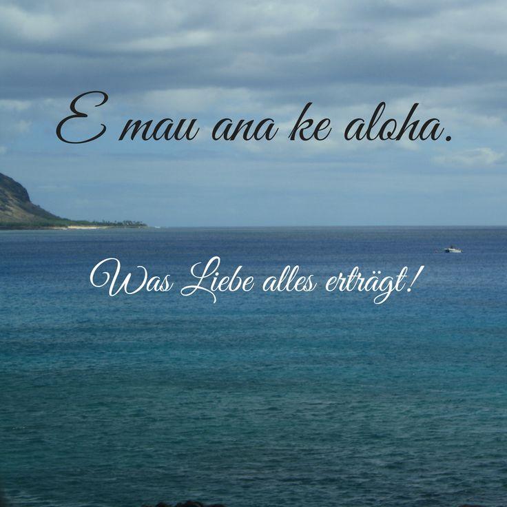 E mau ana ke aloha. • Was Liebe alles erträgt!  Hawaiianisches Sprichwort, Hawaii, Liebe, Schmerz, Weisheit