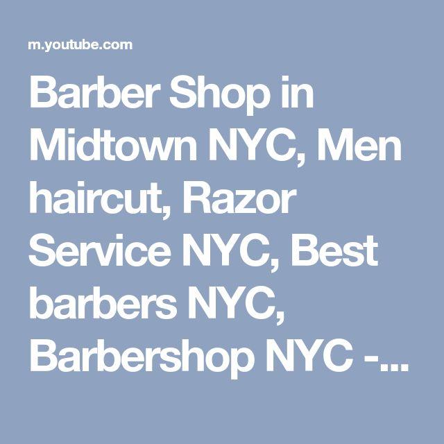 Barber Shop in Midtown NYC, Men haircut, Razor Service NYC, Best barbers NYC, Barbershop NYC - YouTube