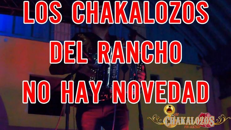 Los Chakalozos del Rancho- No Hay Novedad (En Vivo Poliutla 2015)