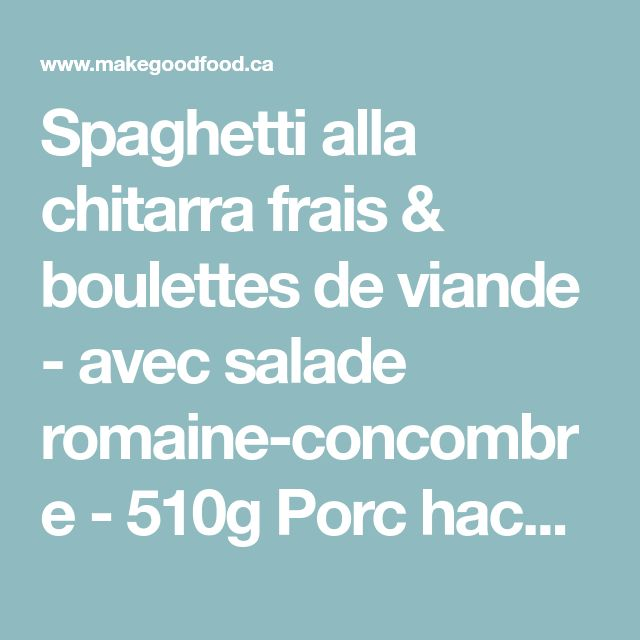 Spaghetti alla chitarra frais & boulettes de viande - avec salade romaine-concombre - 510g Porc haché 2 Concombres libanais 2 Échalotes françaises 1 Laitue romaine 1 Botte de basilic 30ml Vinaigre de vin blanc 3 Gousses d'ail rôties 450g Spaghetti a la chitarra frais 796ml Tomates broyées (en conserve) 15ml Moutarde au miel 33g Parmigiano Reggiano 7g Mélange d'épices pour spaghetti (sucre, sel de mer, épices, ail, oignon, huile de tournesol)