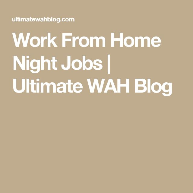 Work From Home Night Jobs | Ultimate WAH Blog