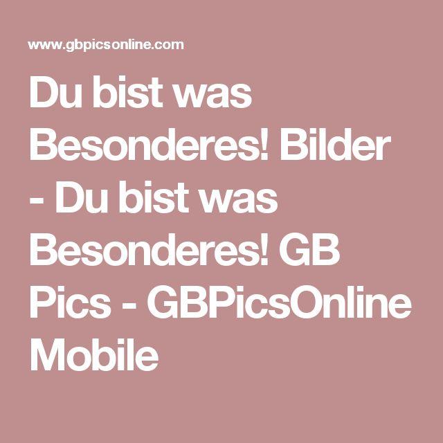 Du bist was Besonderes! Bilder - Du bist was Besonderes! GB Pics - GBPicsOnline Mobile