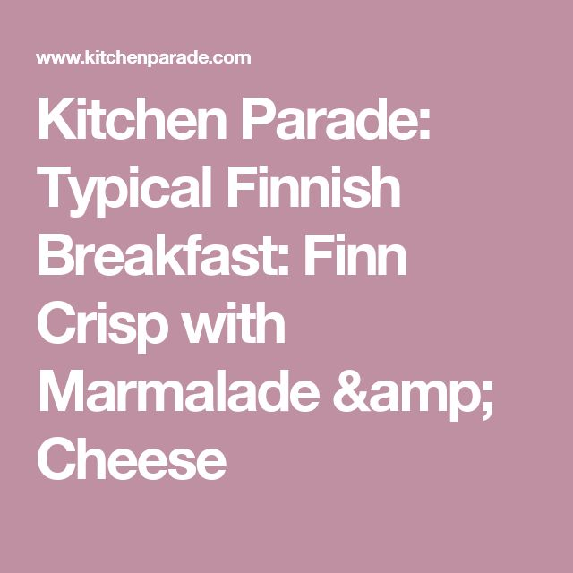 Kitchen Parade: Typical Finnish Breakfast: Finn Crisp with Marmalade & Cheese