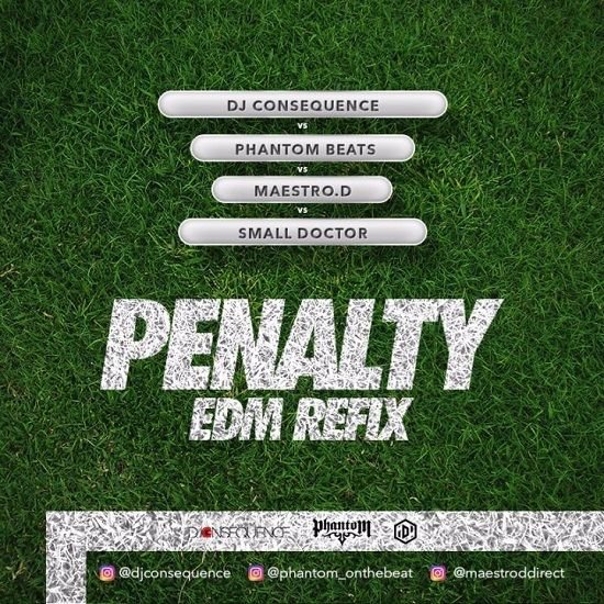 DJ Consequencecontinues with the EDM Refix series to the Nigerian hits by turning attention to arguably the biggest street song of 2017 –PENALTY, teaming up with producer and partner in musical crime – Phantom, Maestro Dand the man himself – Small Doctor  #Dj Consequence #Maestro D #Penalty Refix #Phantom #Small Doctor